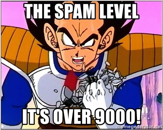 Over 9000 - The spam level it's over 9000!