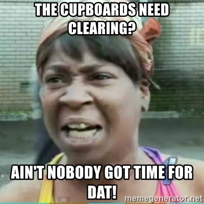 Sweet Brown Meme - the cupboards need clearing? ain't nobody got time for dat!