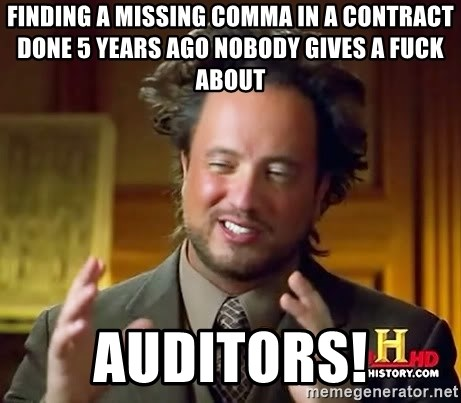 Ancient Aliens - FINDING a missing comma in a contract done 5 years ago nobody gives a fuck about auditors!