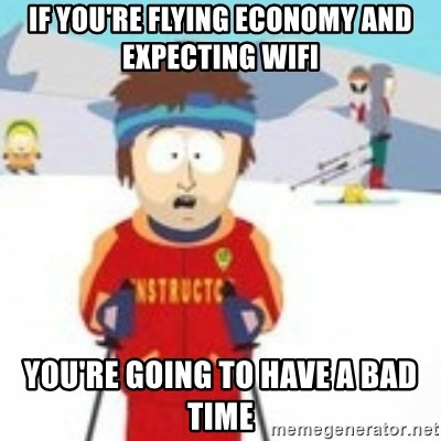 south park skiing instructor - If you're flying economy and expecting wifi You're going to have a bad time
