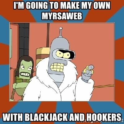 Blackjack and hookers bender - I'm going to make my own MYRSAWEB WITH BLACKJACK AND HOOKERS