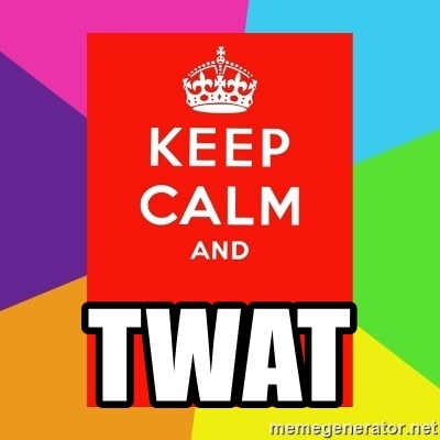 Keep calm and -  Twat