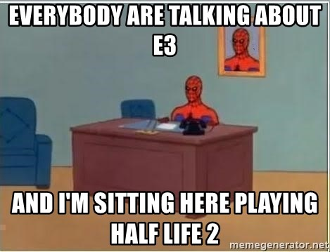 Spiderman Desk - Everybody are talking about E3 and I'm sitting here playing half life 2