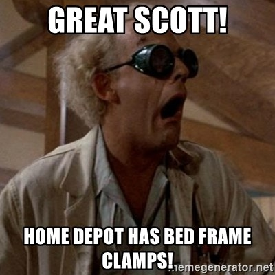 Great Scott Home Depot Has Bed Frame Clamps Doc Brown Great