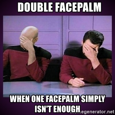 Double Facepalm -   Double Facepalm When one facepalm simply isn't enough