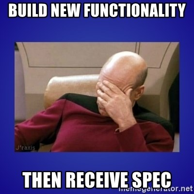 Picard facepalm  - build new functionality then receive spec