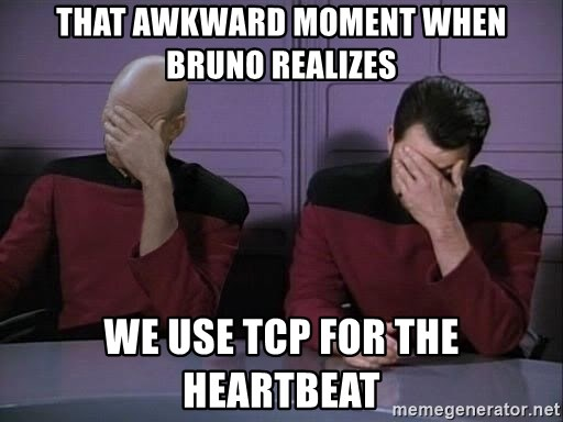 Picard-Riker Tag team - THAT awkward moment when bruno realizes we use tcp for the heartbeat