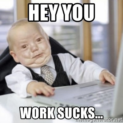 Working Babby - hey you work sucks...