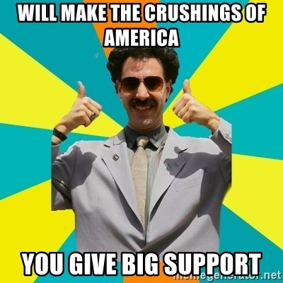 Borat Meme - will make the crushings of america you give big support
