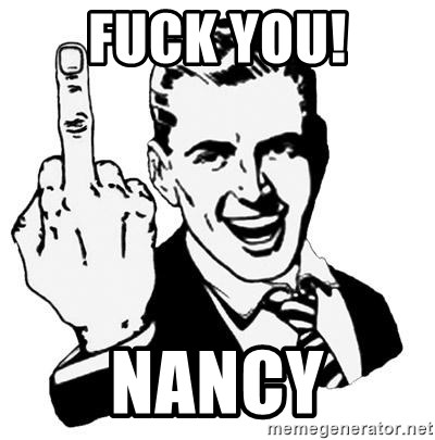 Lol Fuck You - FUCK YOU! NANCY