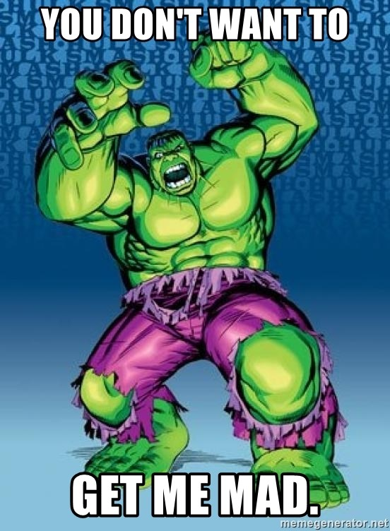 Hulk - You don't want to  get me mad.