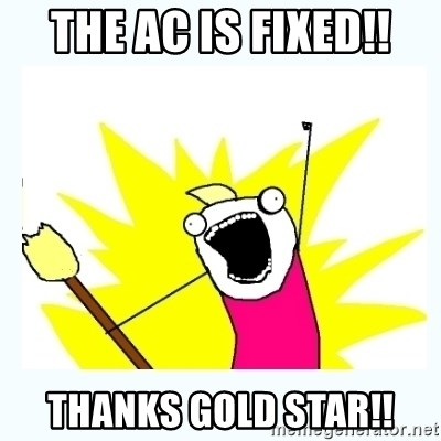 All the things - The AC is Fixed!! Thanks Gold STar!!