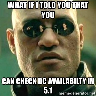 what if i told you matri - what if i told you that you  can check dc availabilty in 5.1