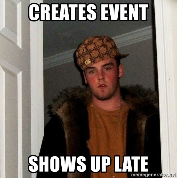 Scumbag Steve - Creates event Shows up late