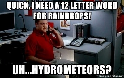 Jake From State Farm - Quick, i need a 12 letter word for raindrops! uh...hydrometeors?