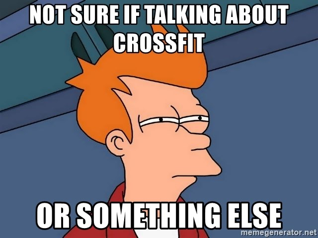 Futurama Fry - Not sure if talking about crossfit Or something else