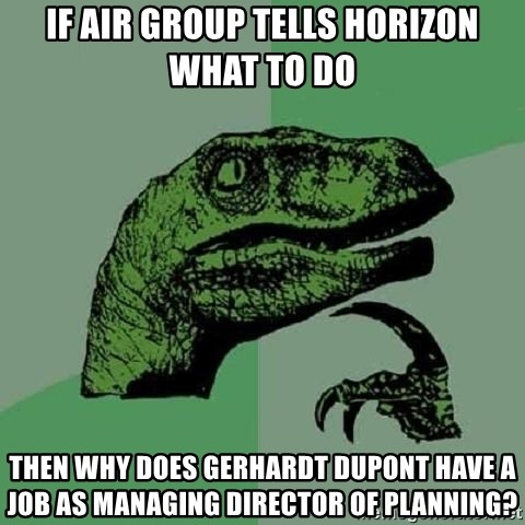 Philosoraptor - If Air Group tells Horizon what to do Then why does Gerhardt DuPont have a job as Managing Director of Planning?