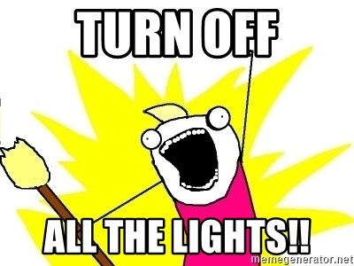 X ALL THE THINGS - Turn off all the lights!!