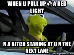 kermit the frog in car - when u pull up @ a red light n a bitch staring at u n the next lane