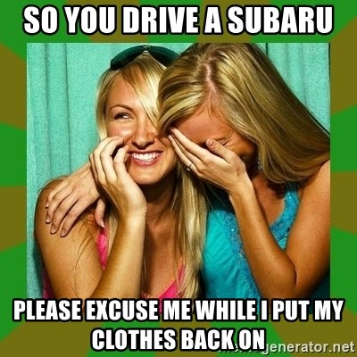 Laughing Girls  - So you drive a Subaru Please excuse me while I put my clothes back on