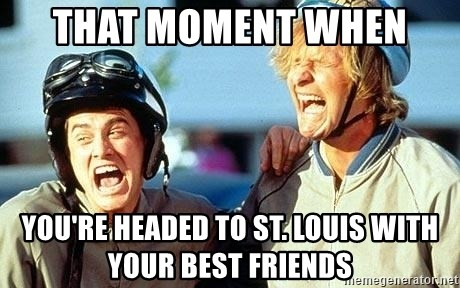 That Moment When Youre Headed To St Louis With Your Best Friends