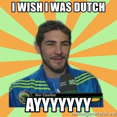 Iker Casillas - i wish i was dutch ayyyyyyy