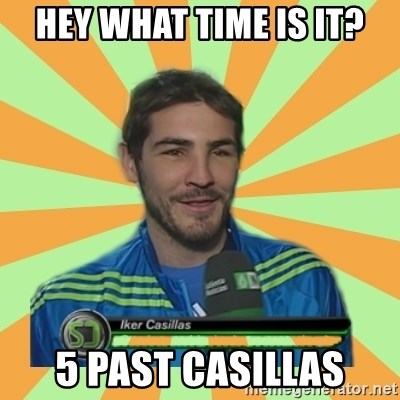 Iker Casillas - Hey What time is it? 5 past casillas