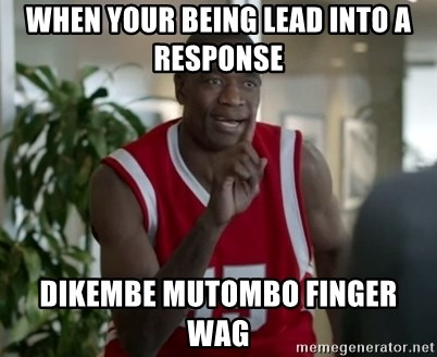When Your Being Lead Into A Response Dikembe Mutombo Finger Wag
