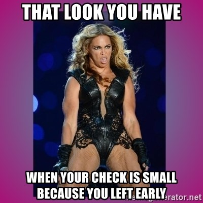 Ugly Beyonce - That look you have When your check is small because you left early