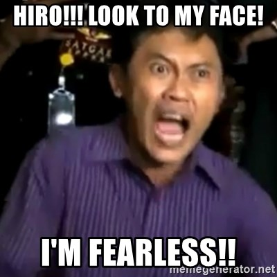 arya wiguna meme - Hiro!!! Look to my Face! I'm Fearless!!