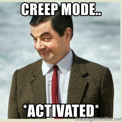 MR bean - CREEP MODE.. *ACTIVATED*