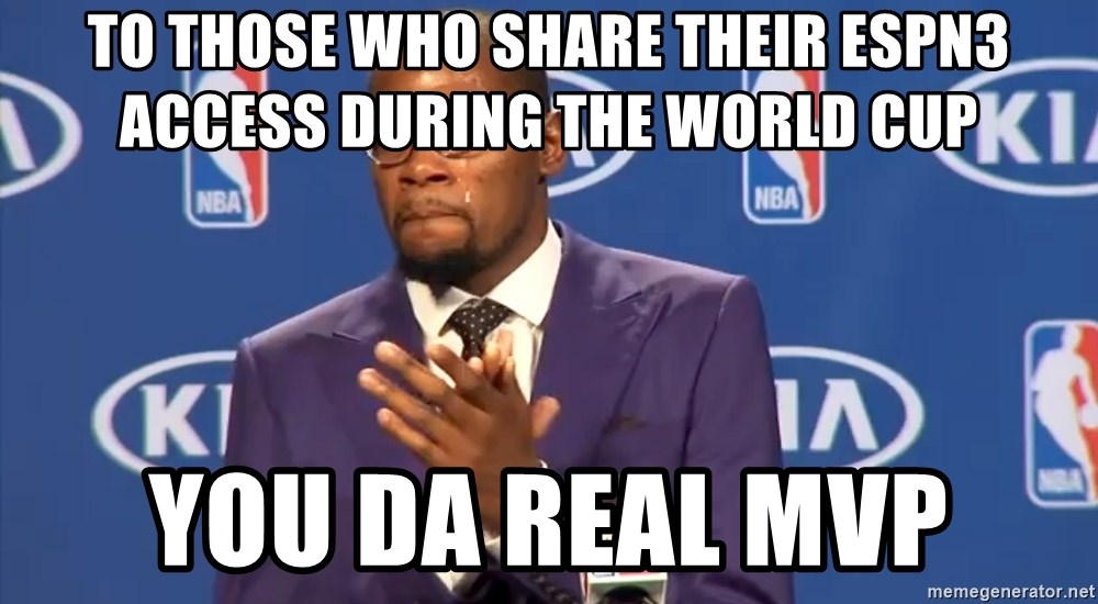 KD you the real mvp f - To those who share their ESPN3 access during the world cup You da real mvp