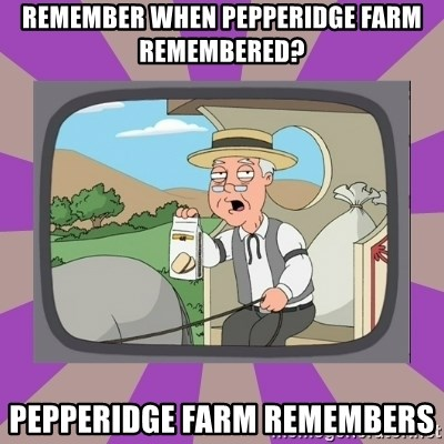 Pepperidge Farm Remembers FG - remember when pepperidge farm remembered? pepperidge farm remembers