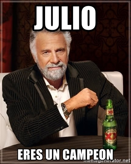 The Most Interesting Man In The World - Julio Eres un campeon