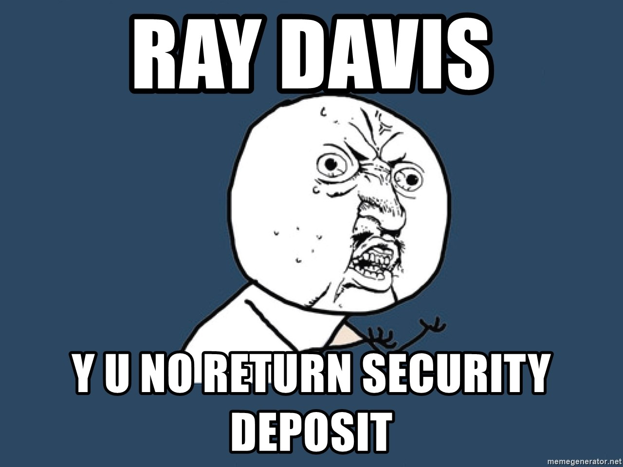 Y U No - Ray davis y u no return security deposit