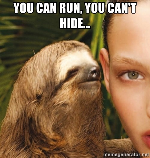 The Rape Sloth - You can run, you can't hide...
