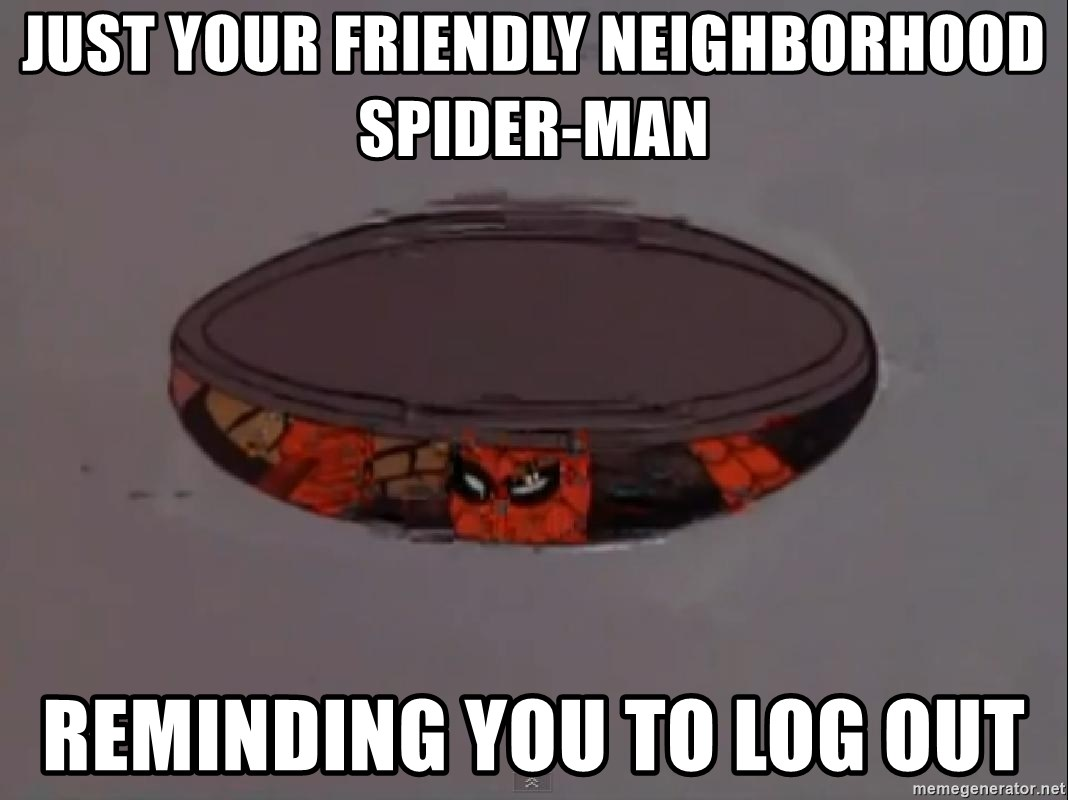 Spiderman in Sewer - Just your friendly neighborhood spider-man Reminding you to log out