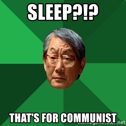 High Expectations Asian Father - Sleep?!? That's for communist