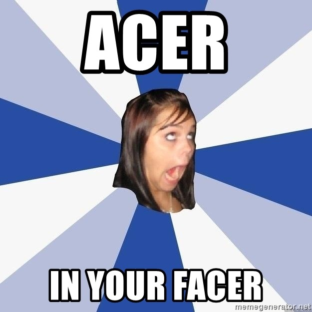 Annoying Facebook Girl - Acer in your facer