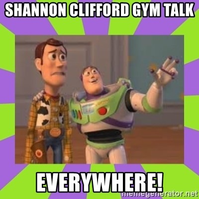 X, X Everywhere  - Shannon Clifford Gym Talk Everywhere!