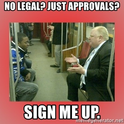 Rob Ford - No legal? Just Approvals? Sign me up.