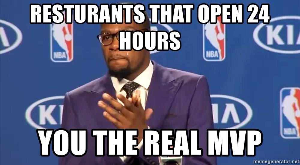 KD you the real mvp f - Resturants that open 24 hours you the real mvp