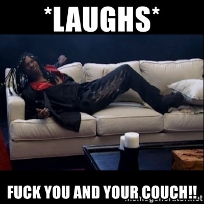 fuck you and your couch