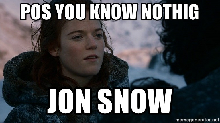 Ygritte knows more than you - pos you know nothig jon snow