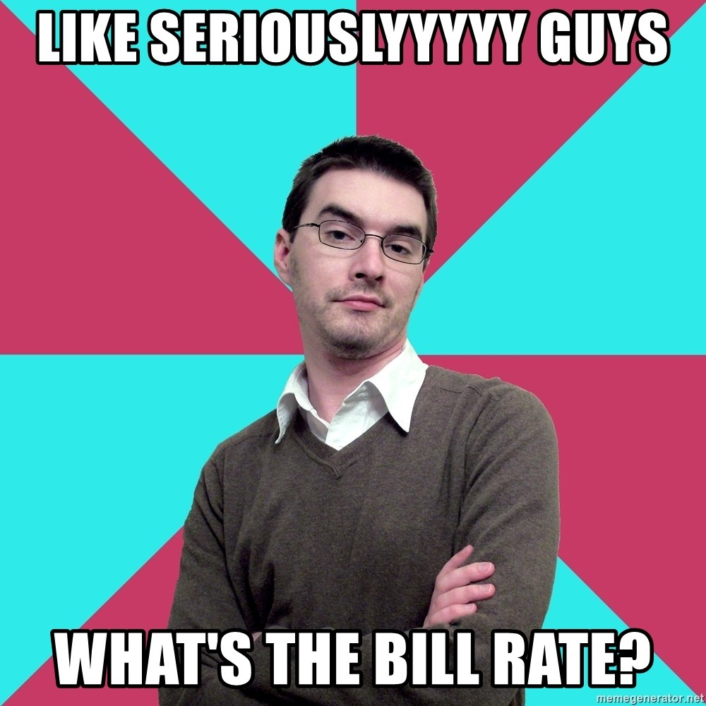 Privilege Denying Dude - lIKE sERIOUSLYYYYY gUYS wHAT'S THE BILL RATE?