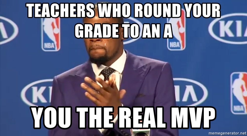 KD you the real mvp f - Teachers who round your grade to an a You the real MVP