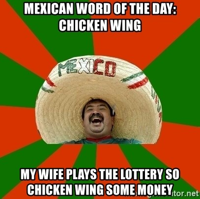 Successful Mexican - Mexican word of the day: Chicken Wing My wife plays the lottery so chicken wing some money