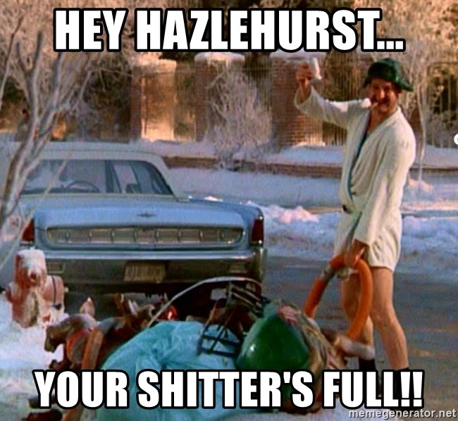 Cousin Eddie - Hey Hazlehurst... your shitter's full!!