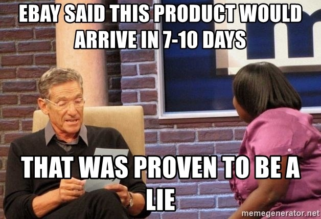 Maury Lie Detector - ebay said this product would arrive in 7-10 days that was proven to be a lie
