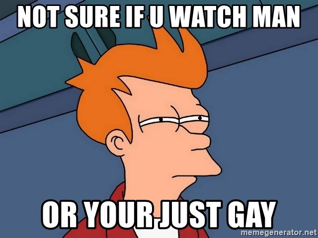 Futurama Fry - not sure if u watch man or your just gay